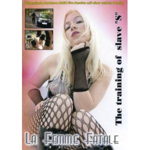"The Training of Slave ""S"" - La Femme Fatale"