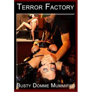 Terror Factory - Busty Domme Mummified