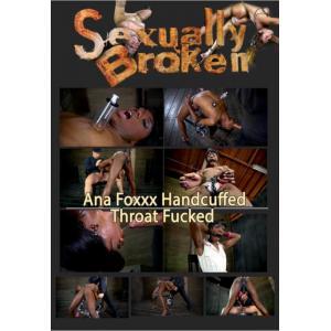 Sexually Broken - Ana Foxxy Handcuffed & Throat Fucked