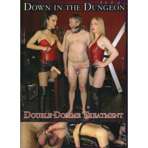 Down in the Dungeon - Double Domme Treatment